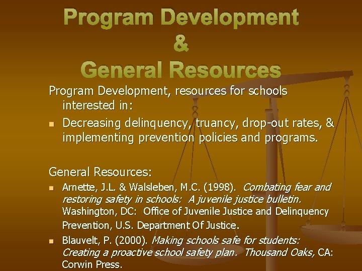 Program Development & General Resources Program Development, resources for schools interested in: n Decreasing