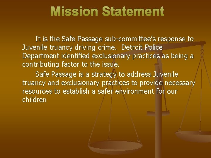 Mission Statement It is the Safe Passage sub-committee's response to Juvenile truancy driving crime.