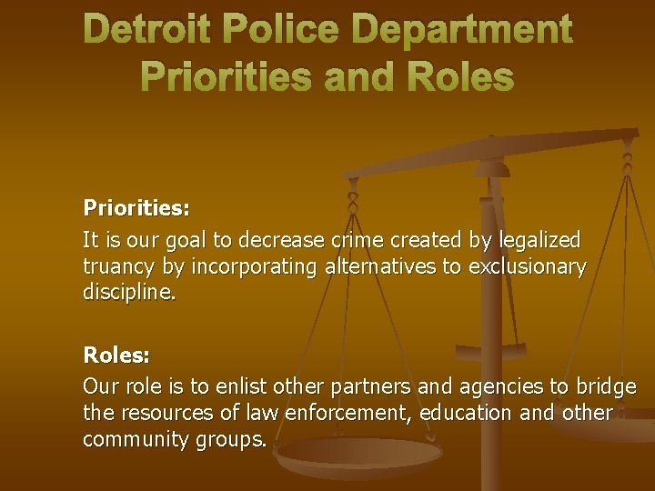 Detroit Police Department Priorities and Roles Priorities: It is our goal to decrease crime