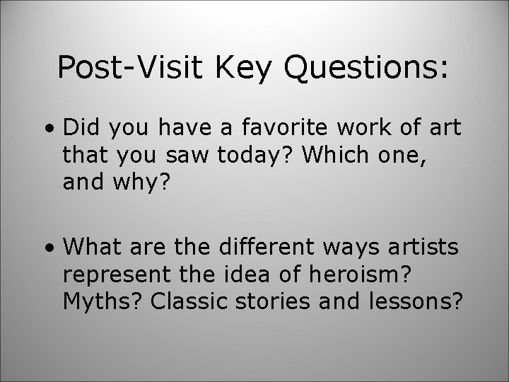 Post-Visit Key Questions: • Did you have a favorite work of art that you