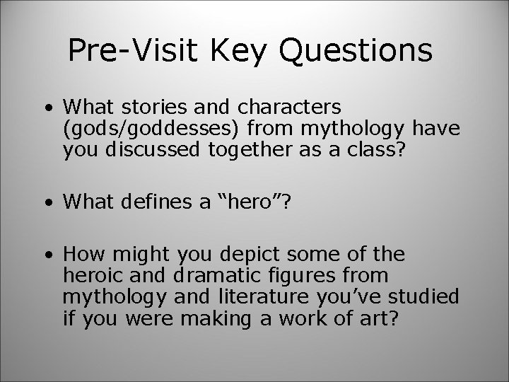 Pre-Visit Key Questions • What stories and characters (gods/goddesses) from mythology have you discussed