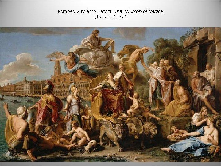 Pompeo Girolamo Batoni, The Triumph of Venice (Italian, 1737)