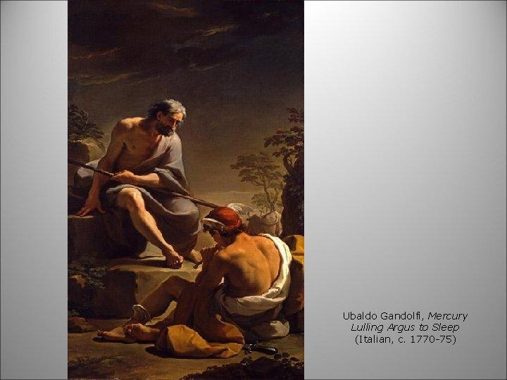 Ubaldo Gandolfi, Mercury Lulling Argus to Sleep (Italian, c. 1770 -75)