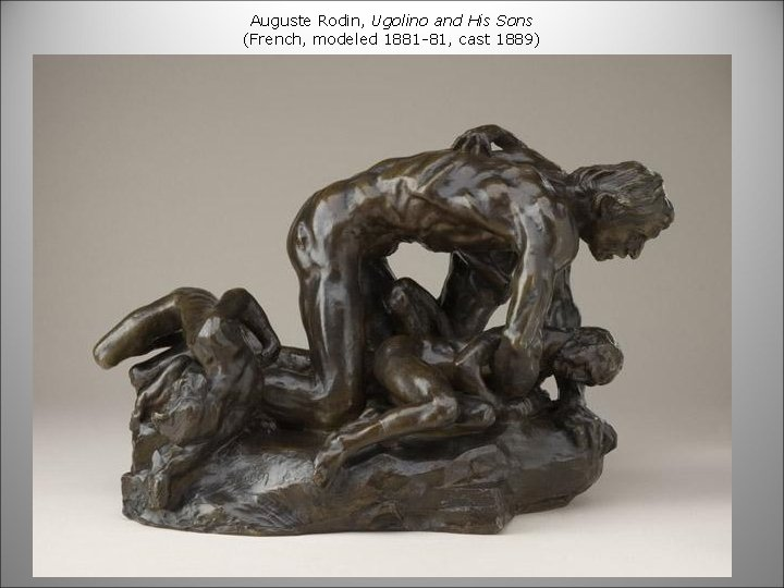 Auguste Rodin, Ugolino and His Sons (French, modeled 1881 -81, cast 1889)