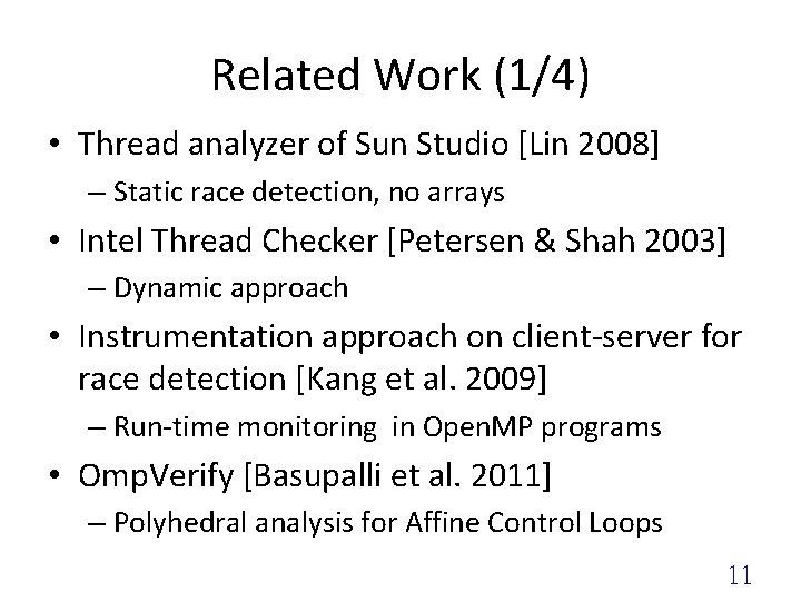 Related Work (1/4) • Thread analyzer of Sun Studio [Lin 2008] – Static race