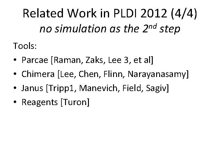 Related Work in PLDI 2012 (4/4) no simulation as the 2 nd step Tools: