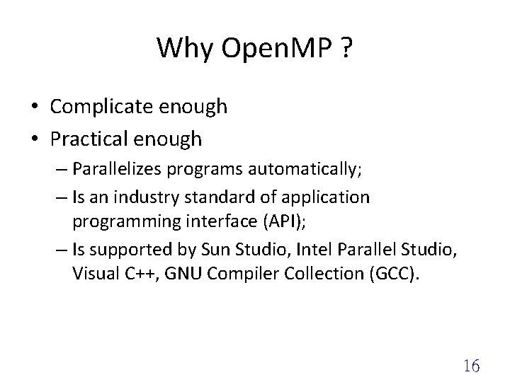 Why Open. MP ? • Complicate enough • Practical enough – Parallelizes programs automatically;