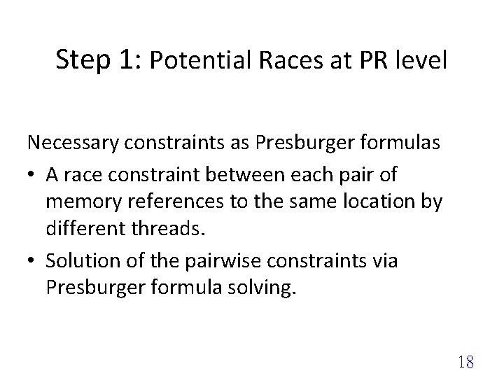 Step 1: Potential Races at PR level Necessary constraints as Presburger formulas • A