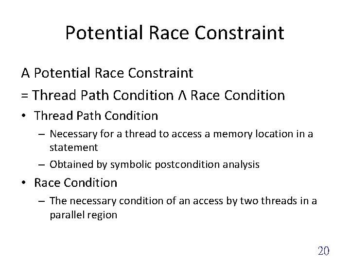 Potential Race Constraint A Potential Race Constraint = Thread Path Condition Λ Race Condition