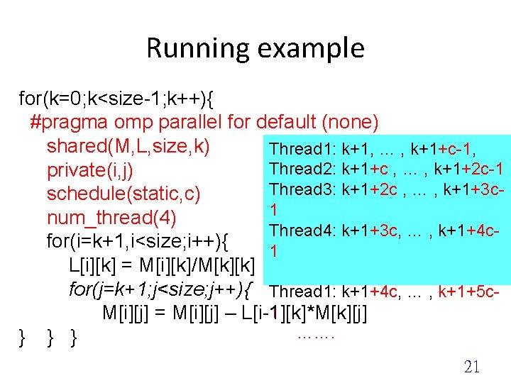 Running example for(k=0; k<size-1; k++){ #pragma omp parallel for default (none) shared(M, L, size,