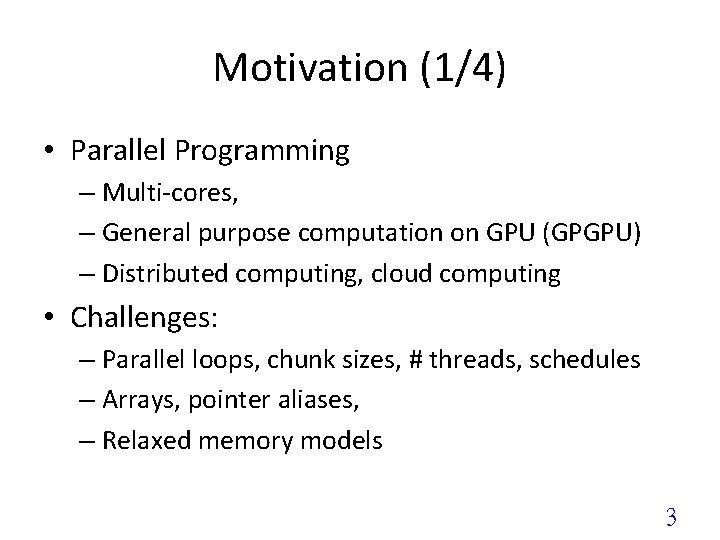 Motivation (1/4) • Parallel Programming – Multi-cores, – General purpose computation on GPU (GPGPU)