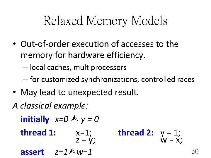 Relaxed Memory Models • Out-of-order execution of accesses to the memory for hardware efficiency.
