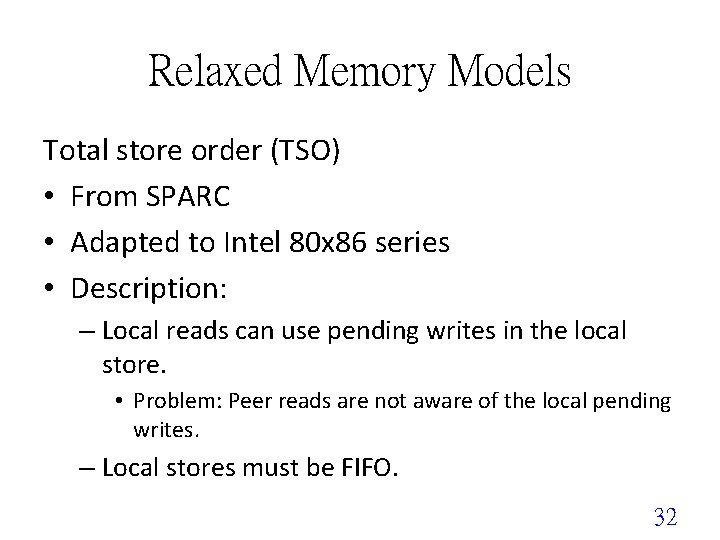 Relaxed Memory Models Total store order (TSO) • From SPARC • Adapted to Intel