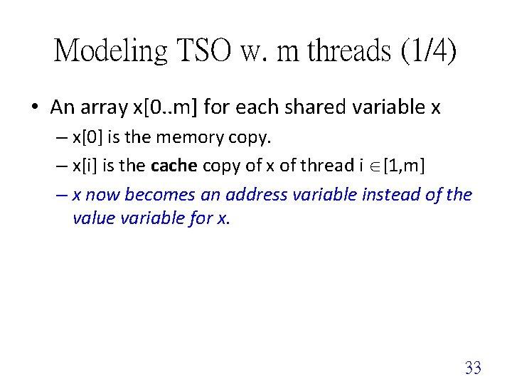 Modeling TSO w. m threads (1/4) • An array x[0. . m] for each