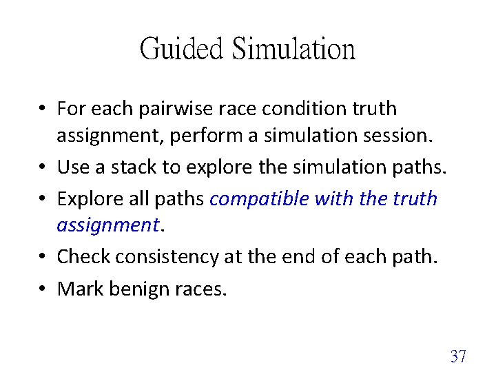 Guided Simulation • For each pairwise race condition truth assignment, perform a simulation session.