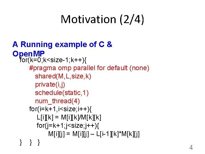 Motivation (2/4) A Running example of C & Open. MP for(k=0; k<size-1; k++){ #pragma