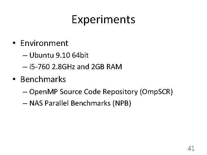Experiments • Environment – Ubuntu 9. 10 64 bit – i 5 -760 2.