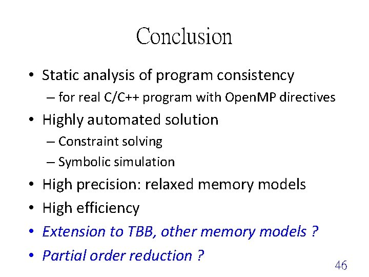 Conclusion • Static analysis of program consistency – for real C/C++ program with Open.