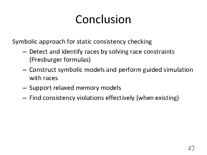 Conclusion Symbolic approach for static consistency checking – Detect and identify races by solving