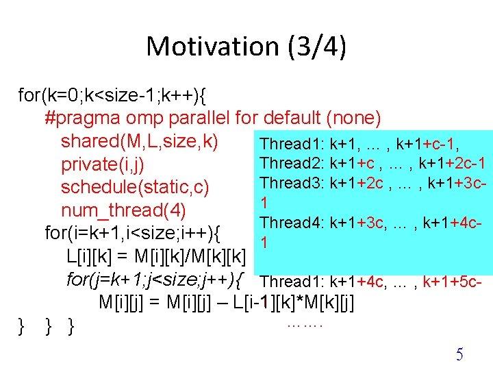 Motivation (3/4) for(k=0; k<size-1; k++){ #pragma omp parallel for default (none) shared(M, L, size,