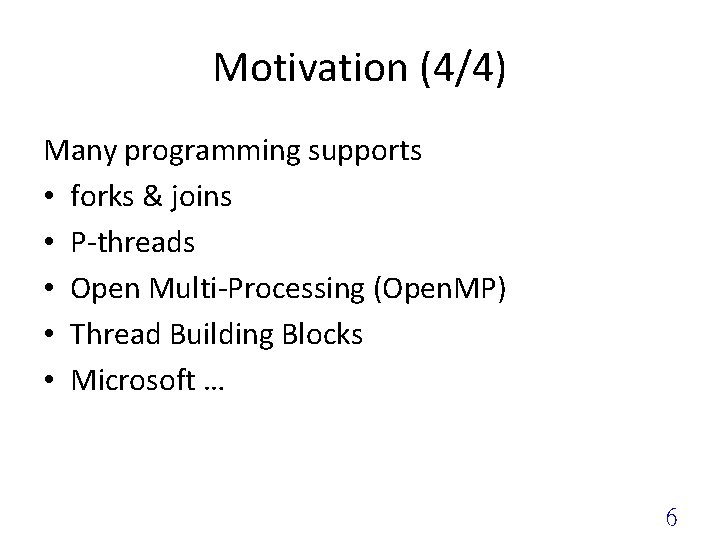 Motivation (4/4) Many programming supports • forks & joins • P-threads • Open Multi-Processing