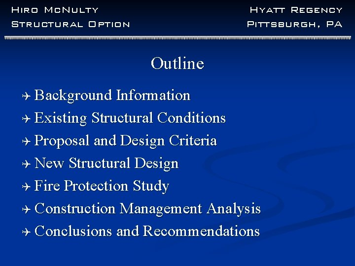 Hiro Mc. Nulty Structural Option Hyatt Regency Pittsburgh, PA Outline Q Background Information Q