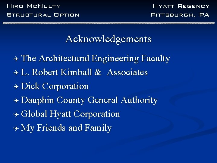 Hiro Mc. Nulty Structural Option Hyatt Regency Pittsburgh, PA Acknowledgements Q The Architectural Engineering