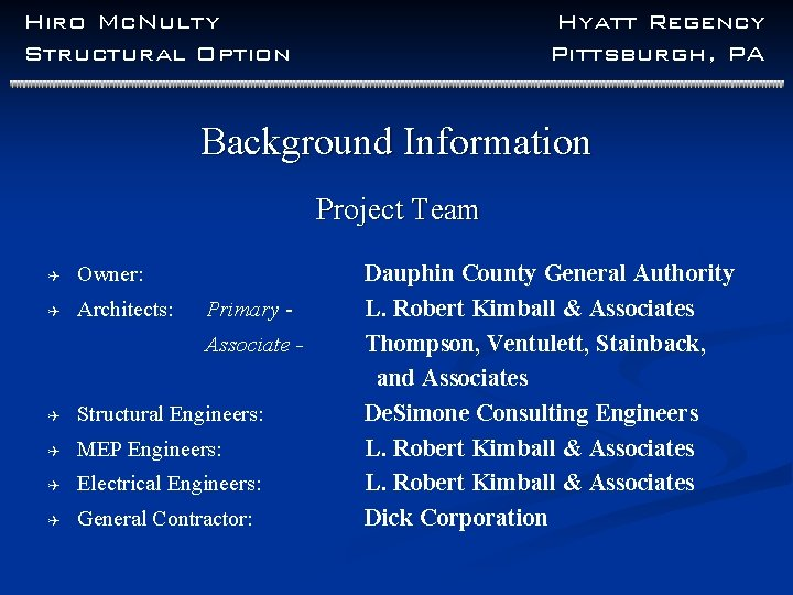 Hiro Mc. Nulty Structural Option Hyatt Regency Pittsburgh, PA Background Information Project Team Q