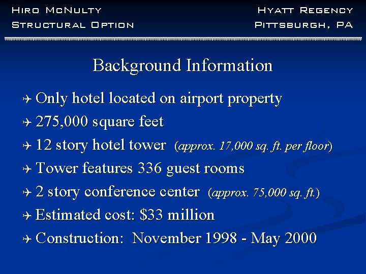 Hiro Mc. Nulty Structural Option Hyatt Regency Pittsburgh, PA Background Information Q Only hotel
