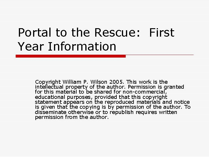 Portal to the Rescue: First Year Information Copyright William P. Wilson 2005. This work