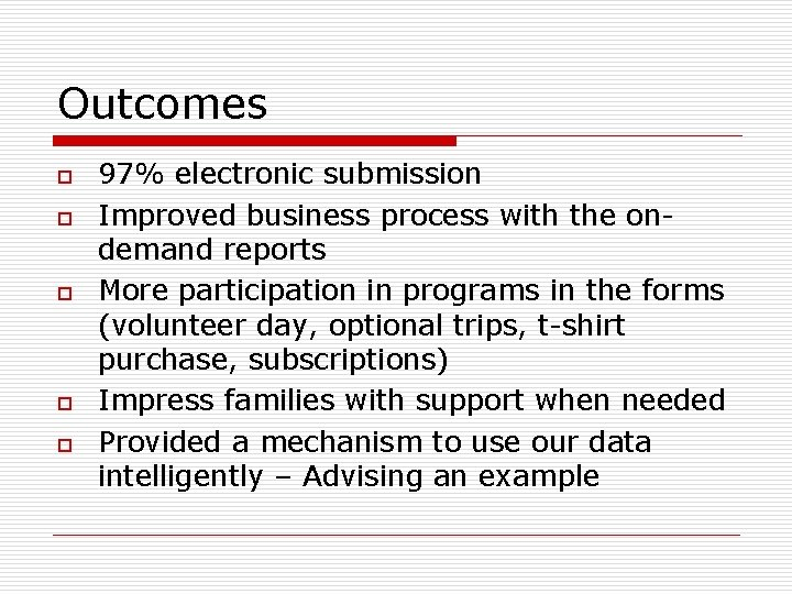 Outcomes o o o 97% electronic submission Improved business process with the ondemand reports