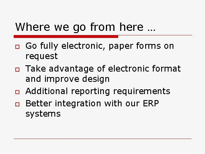 Where we go from here … o o Go fully electronic, paper forms on