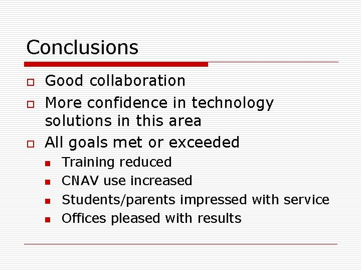 Conclusions o o o Good collaboration More confidence in technology solutions in this area