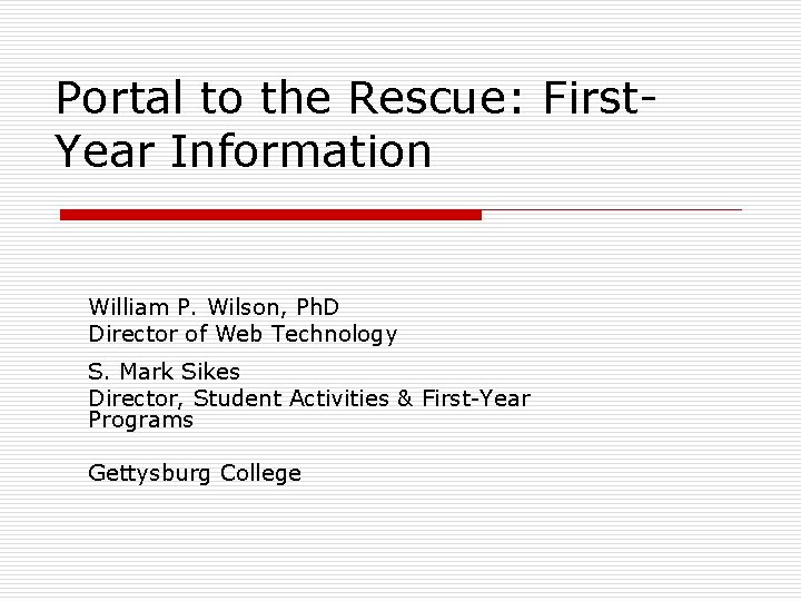 Portal to the Rescue: First. Year Information William P. Wilson, Ph. D Director of