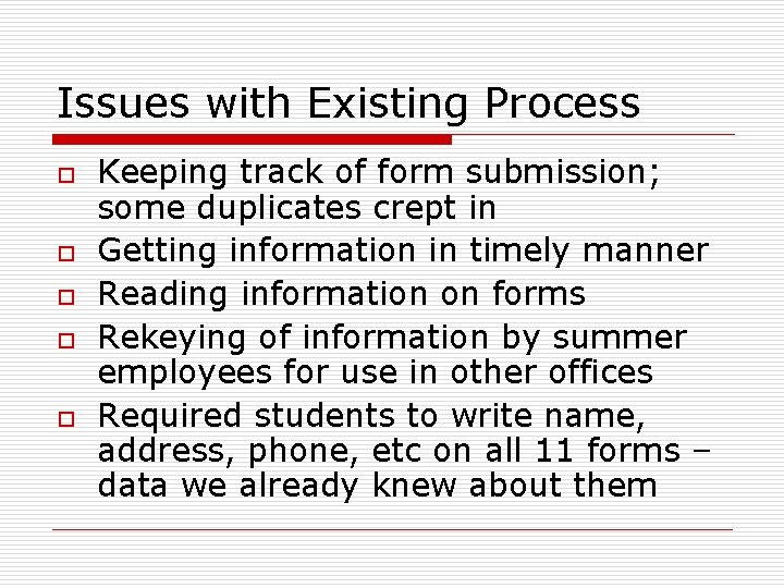 Issues with Existing Process o o o Keeping track of form submission; some duplicates