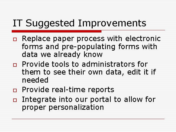 IT Suggested Improvements o o Replace paper process with electronic forms and pre-populating forms