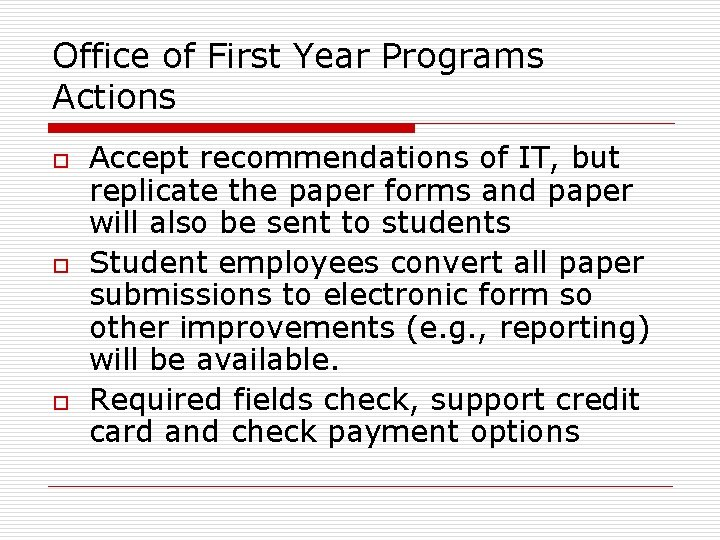 Office of First Year Programs Actions o o o Accept recommendations of IT, but