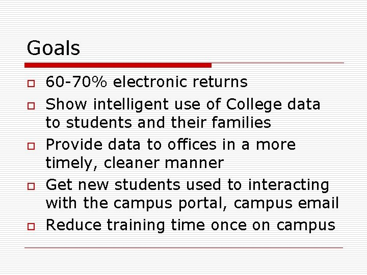 Goals o o o 60 -70% electronic returns Show intelligent use of College data