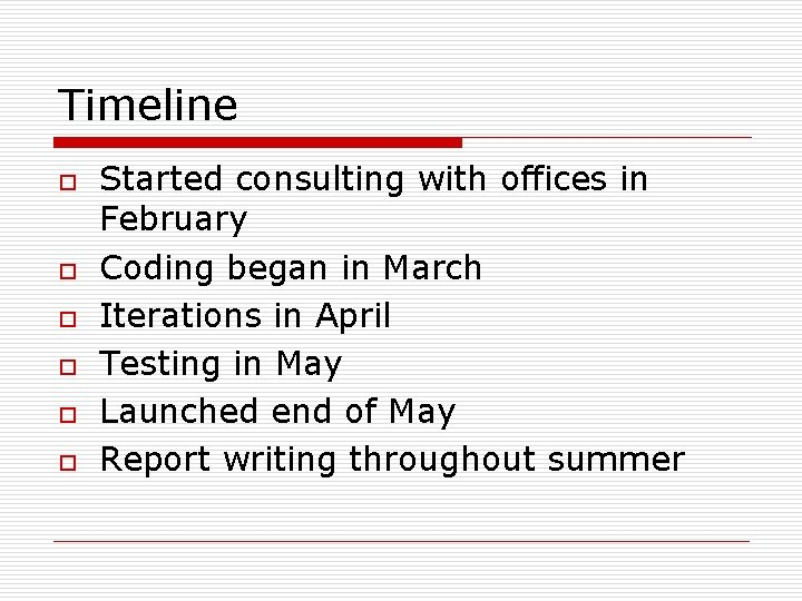 Timeline o o o Started consulting with offices in February Coding began in March