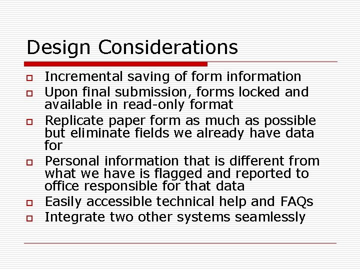 Design Considerations o o o Incremental saving of form information Upon final submission, forms
