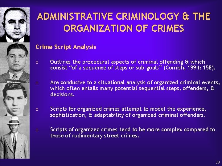 ADMINISTRATIVE CRIMINOLOGY & THE ORGANIZATION OF CRIMES Crime Script Analysis o Outlines the procedural