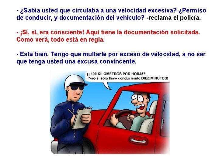 - ¿Sabía usted que circulaba a una velocidad excesiva? ¿Permiso de conducir, y documentación
