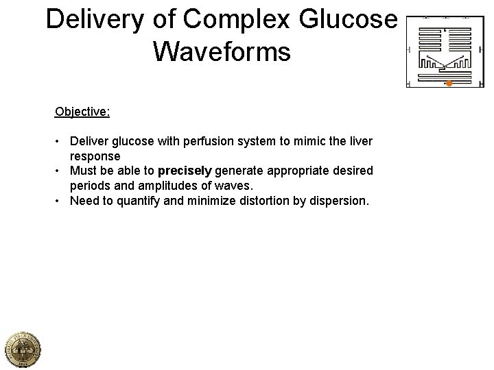 Delivery of Complex Glucose Waveforms Objective: • Deliver glucose with perfusion system to mimic