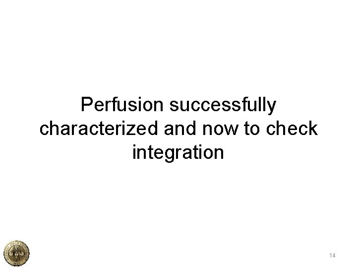 Perfusion successfully characterized and now to check integration 14