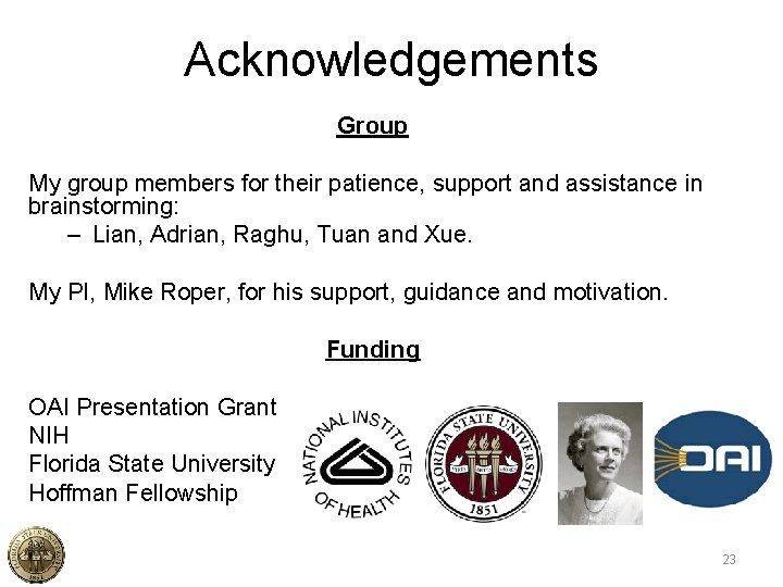 Acknowledgements Group My group members for their patience, support and assistance in brainstorming: –