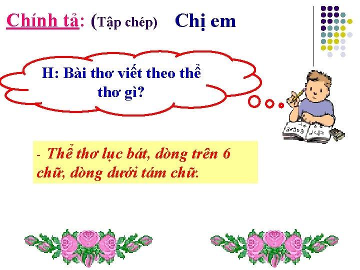 Chính tả: (Tập chép) Chị em H: Bài thơ viết theo thể thơ gì?