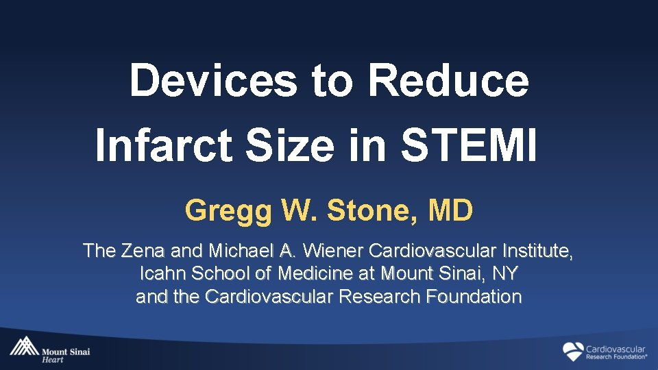 Devices to Reduce Infarct Size in STEMI Gregg W. Stone, MD The Zena and