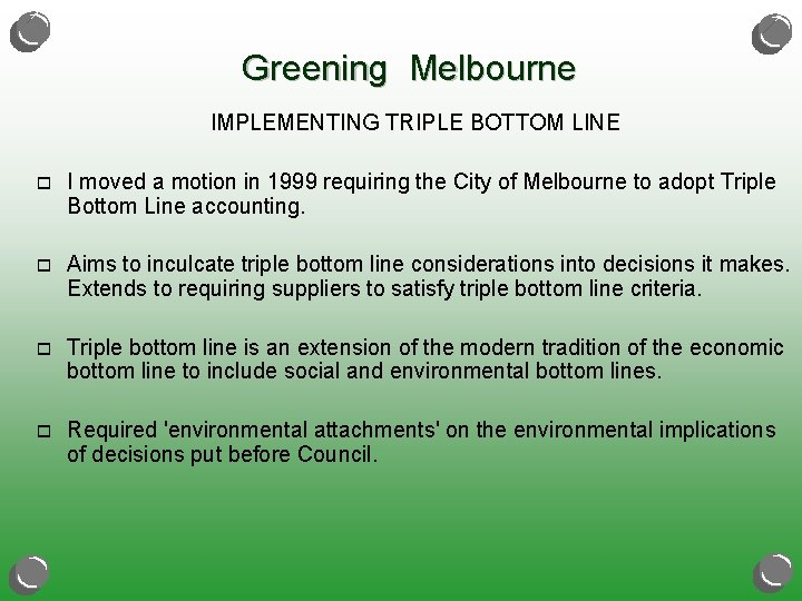 Greening Melbourne IMPLEMENTING TRIPLE BOTTOM LINE o I moved a motion in 1999 requiring