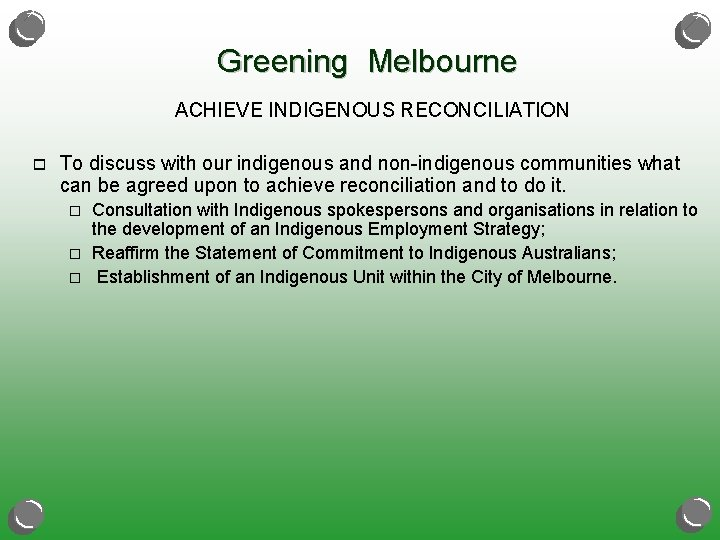 Greening Melbourne ACHIEVE INDIGENOUS RECONCILIATION o To discuss with our indigenous and non-indigenous communities
