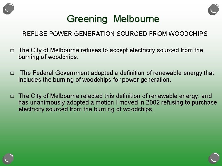 Greening Melbourne REFUSE POWER GENERATION SOURCED FROM WOODCHIPS o The City of Melbourne refuses